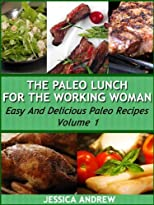 The Paleo Lunch For The Working Woman Easy And Delicious Paleo Recipes Volume 1