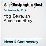 Yogi Berra, an American Story   George F. Will