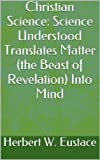 img - for Christian Science: Science Understood Translates Matter (the Beast of Revelation) Into Mind book / textbook / text book