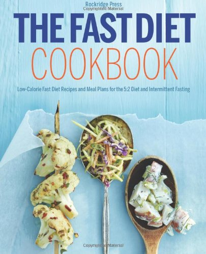 The Fast Diet Cookbook: Low-Calorie Fast Diet Recipes and Meal Plans for the 5:2 Diet and Intermittent Fasting