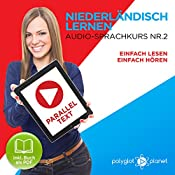 Niederländisch Lernen | Einfach Lesen | Einfach Hören [Learn Dutch - Easy Reading, Easy Listening]: Niederländisch Paralleltext - Audio-Sprachkurs Nr. 2 [German Edition] |  Polyglot Planet