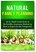 Natural Family Planning: An In-Depth Guide Book on the Fertility Awareness Method on How to Expect the Unexpected (Guide to Family Planning, Family Planning ... Natural Family Planning, Pregnancy)
