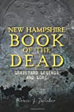 New Hampshire Book of the Dead:: Graveyard Legends and Lore
