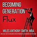 Becoming Generation Flux: Why Traditional Career Planning is Dead: How to be Agile, Adapt to Ambiguity, and Develop Resilience Audiobook by Miles Anthony Smith Narrated by Miles Anthony Smith