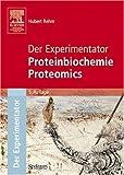 Der Experimentator: Proteinbiochemie / Proteomics - Hubert Rehm