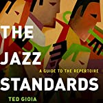 The Jazz Standards: A Guide to the Repertoire | Ted Gioia