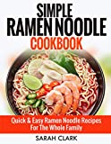 Simple Ramen Noodle Cookbook  Quick & Easy Ramen Noodle Recipes For The Whole Family