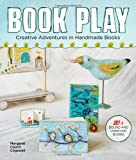 Book Play: Creative Adventures in Handmade Books