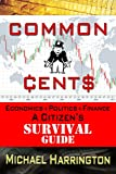 img - for Common Cents: Economics+Politics+Finance A Citizen's Survival Guide book / textbook / text book