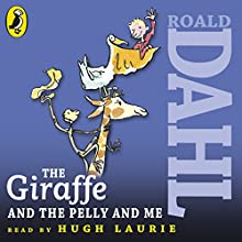 The Giraffe and the Pelly and Me (       UNABRIDGED) by Roald Dahl Narrated by Hugh Laurie