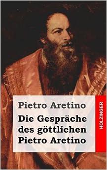 des göttlichen Pietro Aretino: Ragionamenti (German Edition): Pietro