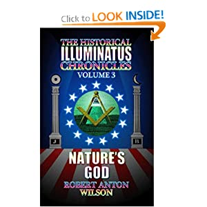 Nature's God: The History of the Early Illuminati (The Historical Illuminatus Chronicles Vol. 3) by Robert Anton Wilson
