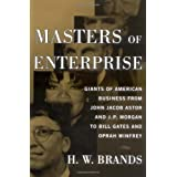 Masters of Enterprise: Giants of American Business from John Jacob Astor and J.P. Morgan to Bill Gates and Oprah Winfrey ~ H. W. Brands