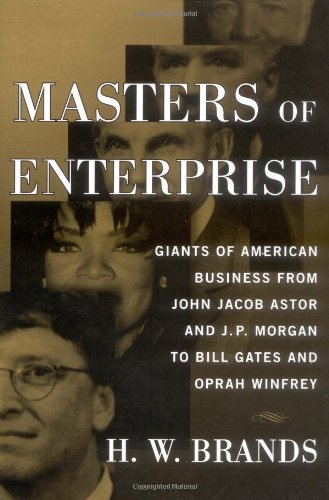 masters-of-enterprise-giants-of-american-business-from-john-jacob-astor-and-jp-morgan-to-bill-gates-