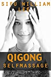 Qigong Meridian Self Massage - Complete Program for Improved Health, Pain Annihilation, and Swift Healing (Chi Powers for Modern Age Book 5) (English Edition)