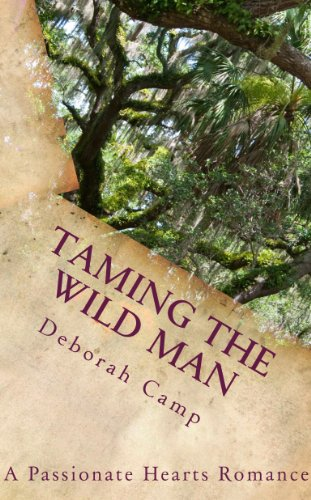 Taming the Wild Man (A Passionate Hearts Romance), by Deborah Camp