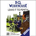 Leave it to Psmith (       UNABRIDGED) by P.G. Wodehouse Narrated by Jonathan Cecil