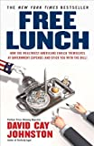 img - for Free Lunch: How the Wealthiest Americans Enrich Themselves at Government Expense (and StickY ou with the Bill) Reprint edition by Johnston, David Cay (2008) Paperback book / textbook / text book