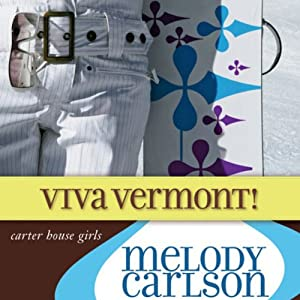 Viva Vermont!: Carter House Girls, Book 4 | [Melody Carlson]