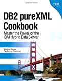 Matthias Nicola DB2 PureXML Cookbook: Master the Power of the IBM Hybrid Data Server (IBM Press)