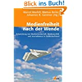 Medienfreiheit nach der Wende: Entwicklung von Medienlandschaft, Medienpolitik und Journalismus in Ostdeutschland...