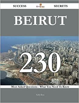 Beirut 230 Success Secrets: 230 Most Asked Questions On Beirut - What You Need To Know