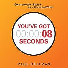 You've Got 8 Seconds: Communication Secrets for a Distracted World | Livre audio Auteur(s) : Paul Hellman Narrateur(s) : Paul Hellman