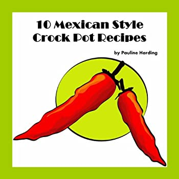 10 mexican style crock pot recipes - pauline harding
