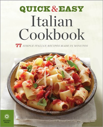The Quick & Easy Italian Cookbook: 77 Simple Italian Recipes Made in Minutes by Salinas Press