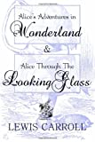 Alice's Adventures in Wonderland & Alice Through The Looking Glass
