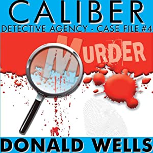 Caliber Detective Agency - Case File No. 4: Hard-Boiled Shorts Series | [Donald Wells]
