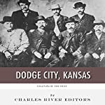 Legends of the West: Dodge City, Kansas |  Charles River Editors