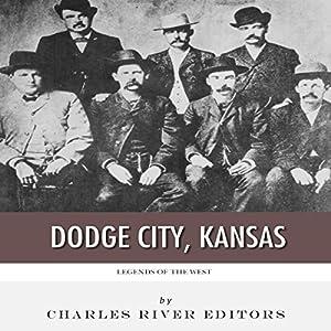 Legends of the West: Dodge City, Kansas Audiobook
