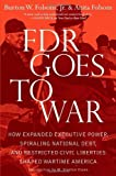 img - for by Folsom Jr., Burton W., Folsom, Anita FDR Goes to War: How Expanded Executive Power, Spiraling National Debt, and Restricted Civil Liberties Shaped Wartime America (2011) Hardcover book / textbook / text book