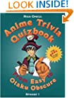 Anime Trivia Quizbook: Episode 1: From Easy to Otaku Obscure (Anime Trivia Quizbooks)