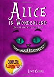 Lewis Carroll Alice in Wonderland: Deluxe Complete Collection Illustrated: Alice's Adventures In Wonderland, Through The Looking Glass, Alice's Adventures Under Ground And The Hunting Of The Snark