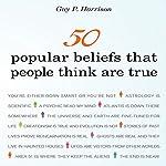 50 Popular Beliefs That People Think Are True | Guy P. Harrison