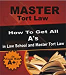 Master Tort Law: How To Get All A's i...