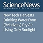 New Tech Harvests Drinking Water From (Relatively) Dry Air Using Only Sunlight | Thomas Sumner