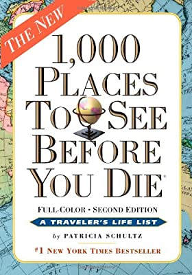 1000 Places To See Before You Die The Second Edition Completely Revised And Updated With Over 200 Entries by Workman Publishing Company