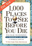 1,000 Places to See Before You Die, the second edition: Completely Revised and Updated with Over 200 New Entries