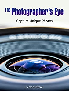 The Photographer's Eye: Capture Unique Photos (photography, photography lighting, photography tips)