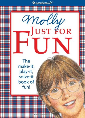Molly Just for Fun: the Make-It, Play-It, Solve-It Book of Fun! (American Girl Library)