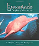 Encantado: Pink Dolphin of the Amazon (0618131035) by Montgomery, Sy