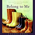 Belong to Me (       UNABRIDGED) by Marisa de los Santos Narrated by Julia Gibson