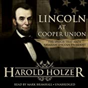 Lincoln at Cooper Union: The Speech That Made Abraham Lincoln President | [Harold Holzer]
