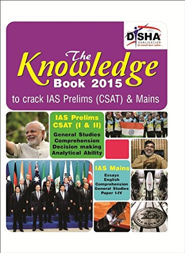 The Knowledge Book 2015 for IAS Prelims (CSAT) & Mains (English, Essays, General Studies Paper I to IV)