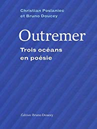 Outremer, trois océans en poésie par Christian Poslaniec