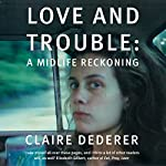 Love and Trouble: A Midlife Reckoning | Claire Dederer