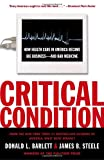 img - for Critical Condition: How Health Care in America Became Big Business--and Bad Medicine book / textbook / text book